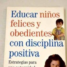 Libros: EDUCAR NIÑOS FELICES Y OBEDIENTES CON DISCIPLINA POSITIVA.- STOWE, VIRGINIA K.. Lote 287968418