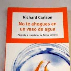 Libros: NO TE AHOGUES EN UN VASO DE AGUA.- CARLSON, RICHARD. Lote 287968468
