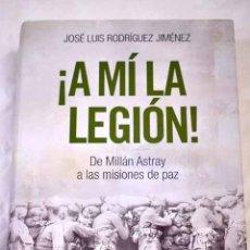 Libros: ¡A MÍ LA LEGIÓN!: DE MILLÁN ASTRAY A LAS MISIONES DE PAZ.- RODRÍGUEZ JIMÉNEZ, JOSÉ LUIS. Lote 287968508