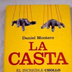 Libros: LA CASTA: EL INCREIBLE CHOLLO DE SER POLÍTICO EN ESPAÑA.- MONTERO, DANIEL. Lote 287968513