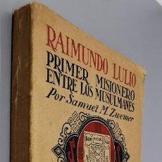 Libros: RAIMUNDO LULIO. PRIMER MISIONERO ENTRE LOS MUSULMANES.-- SAMUEL M. ZWEMER. Lote 287971848