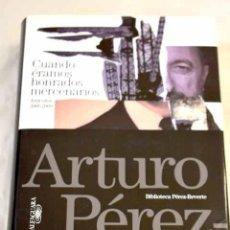 Libros: CUANDO ÉRAMOS HONRADOS MERCENARIOS: ARTÍCULOS 2005-2009.- PÉREZ-REVERTE, ARTURO. Lote 288417868