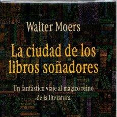 Libros: LA CIUDAD DE LOS LIBROS SOÑADORES. UN FANTÁSTICO VIAJE AL MÁGICO REINO DE LA LITERATURA - MOERS, WAL. Lote 288436563