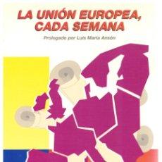 Libros: LA UNIÓN EUROPEA, CADA SEMANA - CARLOS ROBLES PIQUER. Lote 288691868