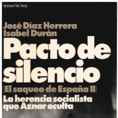 Libros: PACTO DE SILENCIO. EL SAQUEO DE ESPAÑA II. LA HERENCIA SOCIALISTA QUE AZNAR OCULTA - JOSÉ DÍAZ HERRE. Lote 288691998