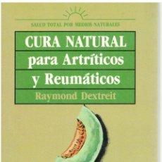 Libros: CURA NATURAL PARA ARTRÍTICOS Y REUMÁTICOS - RAYMOND DEXTREIT. Lote 288692698