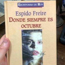Libros: LIBRO ESPIDO FREIRE - DONDE SIEMPRE ES OCTUBRE - 220 PÁGINAS. Lote 288710763