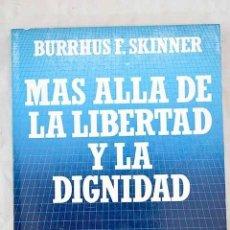 Libros: MÁS ALLÁ DE LA LIBERTAD Y LA DIGNIDAD: UN PROFUNDO ESTUDIO DEL HOMBRE Y LA SOCIEDAD.- SKINNER, B. F.. Lote 288748453
