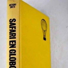 Libros: SAFARI EN GLOBO: UN VIAJE A TRAVÉS DE AFRICA.- SMITH, ANTHONY. Lote 288748488