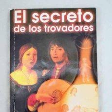 Libros: EL SECRETO DE LOS TROVADORES: MITO Y RITUAL ERÓTICO DEL AMOR ROMÁNTICO.- GARCÍA LA CRUZ, LUIS. Lote 288748493