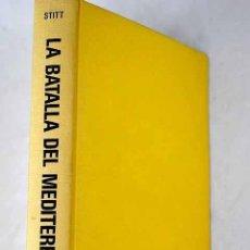 Libros: LA BATALLA DEL MEDITERRÁNEO: (SEGUNDA GUERRA MUNDIAL).- STITT, GEORGE. Lote 288748523