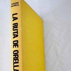 Libros: LA RUTA DE ORELLANA: SEIS MIL KILÓMETROS DE SELVA.- VÁZQUEZ-FIGUEROA, ALBERTO. Lote 288748553