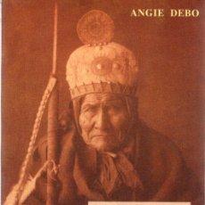 Libros: GERÓNIMO, EL APACHE. EL HOMBRE, SU TRIBU, SU TIERRA Y SU TIEMPO - DEBO, ANGIE. Lote 288859063