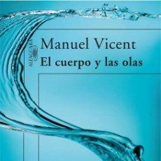 Libros: EL CUERPO Y LAS OLAS - VICENT, MANUEL. Lote 288859073