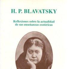 Libros: REFLEXIONES SOBRE LA ACTUALIDAD DE SUS ENSEÑANZAS ESOTÉRICAS - BLAVATSKY, H.P.. Lote 288859128
