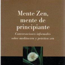 Libros: MENTE ZEN, MENTE DE PRINCIPIANTE. CONVERSACIONES INFORMALES SOBRE MEDITACIÓN Y PRÁCTICA ZEN - SUZUKI. Lote 288859313
