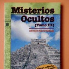 Libros: MISTERIOS OCULTOS (TOMO III) - ALFONSO SERRA GALLEGO. Lote 288888573