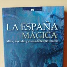 Libros: LA ESPAÑA MÁGICA. MITOS, LEYENDAS Y CURIOSIDADES PINTORESCAS - JOSÉ IGNACIO CARMONA SÁNCHEZ. Lote 288888633