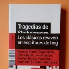 Libros: TRAGEDIAS DE SHAKESPEARE - ANTONIO ÁLAMO. ISAAC ROSA. BERTA TABOR. LUISA CASTRO. ANDRÉS BARBA. Lote 288888683