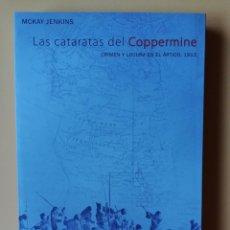 Libros: LAS CATARATAS DEL COPPERMINE. CRIMEN Y LOCURA EN EL ÁRTICULO, 1913 - MCKAY JENKINS. Lote 288888698