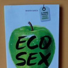 Libros: ECO SEX. O CÓMO DISFRUTAR DEL SEXO ECOLÓGICAMENTE. EL PRIMER MANUAL DE SEXO VERDE - BEGOÑA GARCÍA. Lote 288888713