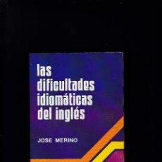 Libros: LAS DIFICULTADES IDIOMATICAS DEL INGLÉS - JOSE MERINO - ALHAMBRA EDITORIAL 1981 / 4ª EDICION. Lote 288961418