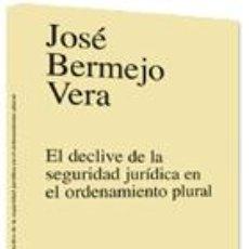 Libros: EL DECLIVE DE LA SEGURIDAD JURÍDICA EN EL ORDENAMIENTO PLURAL - BERMEJO VERA, JOSÉ. Lote 289203998