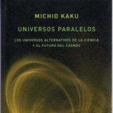 Libros: UNIVERSOS PARALELOS. LOS UNIVERSOS ALTERNATIVOS DE LA CIENCIA Y EL FUTURO DEL COSMOS - KAKU, MICHIO. Lote 289204023