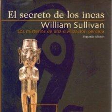 Libros: EL SECRETO DE LOS INCAS. LOS MISTERIOS DE UNA CIVILIZACIÓN PERDIDA - SULLIVAN, WILLIAM - POMARES OLI. Lote 289204028
