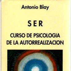 Libros: SER. CURSO DE PSICOLOGÍA DE LA AUTORREALIZACIÓN - BLAY FONTCUBERTA, ANTONIO. Lote 289204068