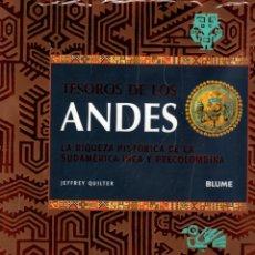 Libros: TESOROS DE LOS ANDES. LA RIQUEZA HISTÓRICA DE LA SUDAMÉRICA INCA Y PRECOLOMBINA - QUILTER, JEFFREY. Lote 289204088