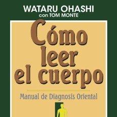 Libros: CÓMO LEER EL CUERPO. MANUAL DE DIAGNOIS ORIENTAL - OHASHI, WATARU - MONTE, TOM. Lote 289204118