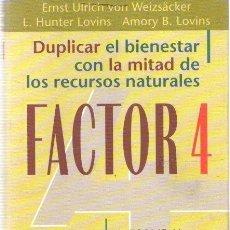 Libros: FACTOR 4. DUPLICAR EL BIENESTAR CON LA MITAD DE LOS RECURSOS NATURALES . - VVAA. Lote 289218053