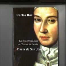 Libros: LA HIJA PREDILECTA DE TERESA DE JESÚS. MARÍA DE SAN JOSÉ. CARLOS ROS. Lote 289240108