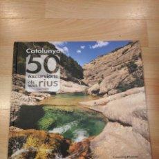 Libros: 'CATALUNYA: 50 EXCURSIONS ALS SEUS RIUS'. CÈSAR PASADAS. Lote 289248913
