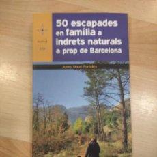 Libros: '50 ESCAPADES EN FAMÍLIA A INDRETS NATURALS A PROP DE BARCELONA'. JOSEP MAURI PORTOLÈS. Lote 289249633