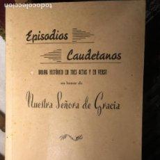 Libros: ALBACETE, CAUDETE EPISODIOS CAUDETANOS DRAMA HISTÓRICO EN HONOR DE LA VIRGEN DE GRACIA AÑO 1960. Lote 289253183