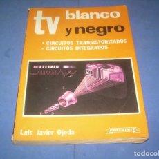 Libros: TV BLANCO Y NEGRO, CIRCUITOS. JAVIER OJEDA. PARANINFO 1984. LIBRO ELECTRÓNICA TELEVISIÓN. Lote 289373748