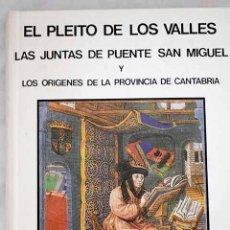 Libros: EL PLEITO DE LOS VALLES, LAS JUNTAS DE PUENTE SAN MIGUEL Y EL ORIGEN DE LA PROVINCIA DE CANTABRIA. Lote 289378293
