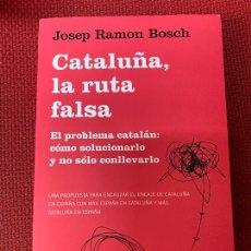 Libros: CATALUÑA, LA RUTA FALSA. JOSEP RAMON BOSCH. DEUSTO, 2020.. Lote 289430728