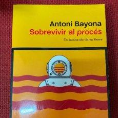 Libros: SOBREVIVIR AL PROCÉS, EN BUSCA DE TIERRA FIRME. ANTONI BAYONA. PENÍNSULA, 2020.. Lote 289431598