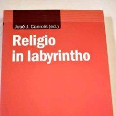 Libros: RELIGIO IN LABYRINTHO: ENCUENTROS Y DESENCUENTROS DE RELIGIONES EN SOCIEDADES COMPLEJAS. Lote 289533383