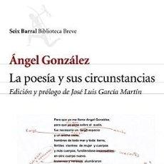 Libros: LA POESÍA Y SUS CIRCUNSTANCIAS ÁNGEL GONZÁLEZ PUBLICADO POR EDITORIAL SEIX BARRAL, 2005 ISBN 10: 8. Lote 289599423