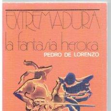Libros: EXTREMADURA, LA FANTASÍA HEROICA - PEDRO DE LORENZO. Lote 289668933