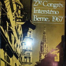 Libros: 27° CONGRES INTERSTENO BERNE 1967 FEDERACIÓN INTERNACIONAL TAQUIGRAFÍA Y MECANOGRAFÍA BERNA UNICO. Lote 289920943