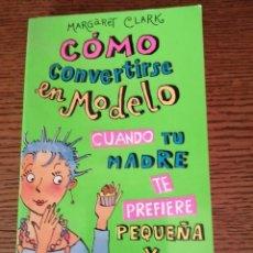 Libros: COMO CONVERTIRSE EN MODELO CUANDO TU MADRE TE PREFIERE PEQUEÑA Y RELLENITA. Lote 290076273