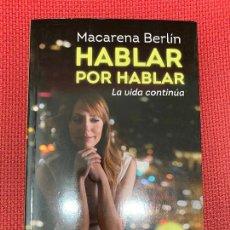 Libros: HABLAR POR HABLAR, LA VIDA CONTINÚA. MACARENA BERLÍN. AGUILAR, 2014.. Lote 290076358