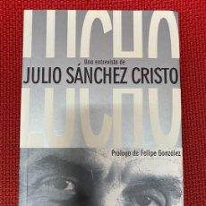 Libros: LUCHO. JULIO SÁNCHEZ CRISTO. PRÓLOGO FELIPE GONZÁLEZ. AGUILAR, 2007.. Lote 290076648