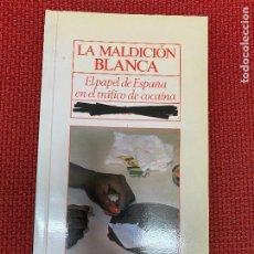 Libros: LA MALDICIÓN BLANCA. EL PAPEL DE ESPAÑA EN EL TRÁFICO DE COCAÍNA. 1989, EL PAÍS AGUILAR.. Lote 290077158