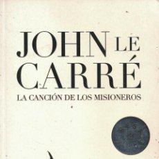 Libros: LA CANCIÓN DE LOS MISIONEROS - JOHN LE CARRÉ. Lote 290077648